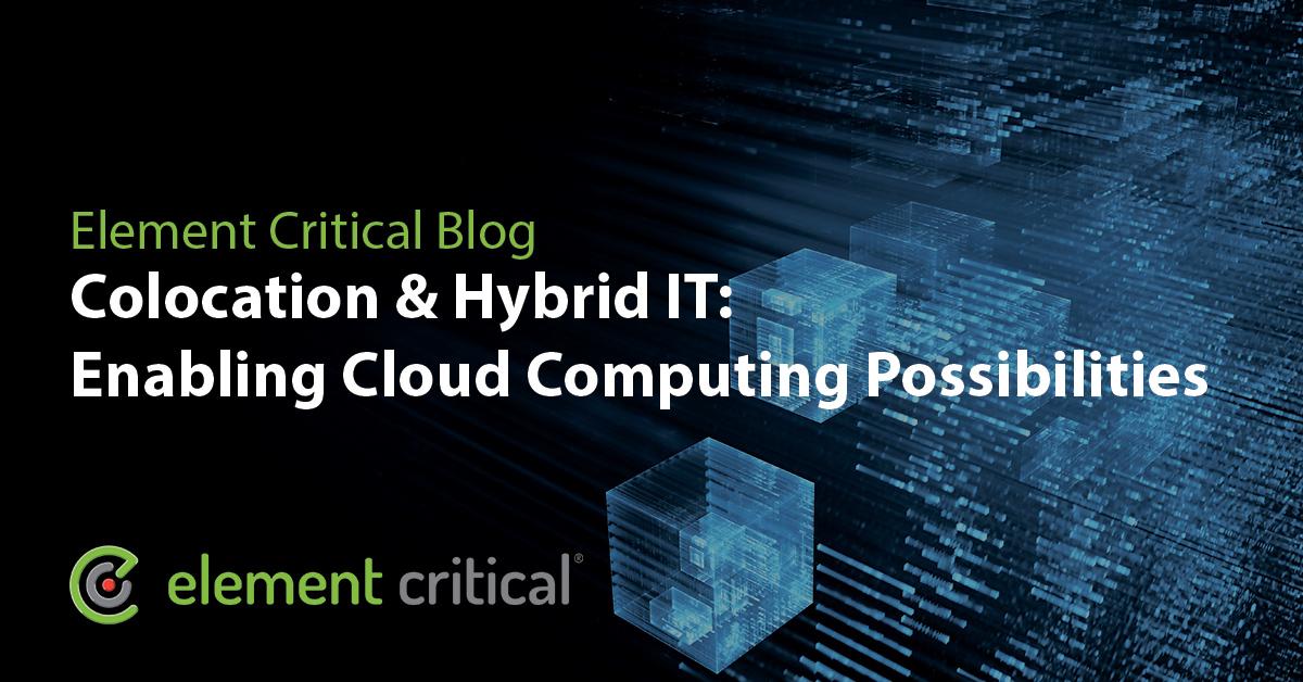 Colocation & Hybrid IT: Enabling Cloud Computing Possibilities